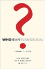 Who Is an Evangelical? : The History of a Movement in Crisis - Book