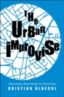 The Urban Improvise : Improvisation-Based Design for Hybrid Cities - Book