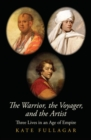 The Warrior, the Voyager, and the Artist : Three Lives in an Age of Empire - Book