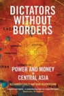 Dictators Without Borders : Power and Money in Central Asia - Book