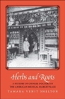 Herbs and Roots : A History of Chinese Doctors in the American Medical Marketplace - Book