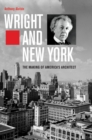Wright and New York : The Making of America's Architect - eBook