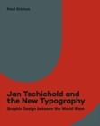 Jan Tschichold and the New Typography : Graphic Design Between the World Wars - Book