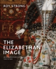 The Elizabethan Image : An Introduction to English Portraiture, 1558-1603 - Book