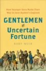 Gentlemen of Uncertain Fortune : How Younger Sons Made Their Way in Jane Austen's England - Book