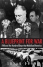 A Blueprint for War : FDR and the Hundred Days That Mobilized America - Book