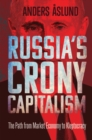 Russia's Crony Capitalism : The Path from Market Economy to Kleptocracy - eBook
