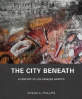 The City Beneath : A Century of Los Angeles Graffiti - Book