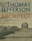 Thomas Jefferson, Architect : Palladian Models, Democratic Principles, and the Conflict of Ideals - Book