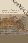 Legions of Pigs in the Early Medieval West - Book