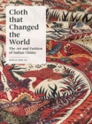 Cloth that Changed the World : The Art and Fashion of Indian Chintz - Book