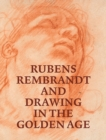 Rubens, Rembrandt, and Drawing in the Golden Age - Book