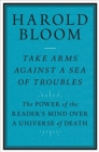 Take Arms Against a Sea of Troubles : The Power of the Reader's Mind over a Universe of Death - Book