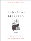 Fabulous Monsters : Dracula, Alice, Superman, and Other Literary Friends - Book