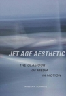 Jet Age Aesthetic : The Glamour of Media in Motion - Book