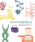 Becoming America : Highlights from the Jonathan and Karin Fielding Collection of Folk Art - Book