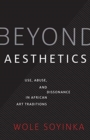 Beyond Aesthetics : Use, Abuse, and Dissonance in African Art Traditions - Book