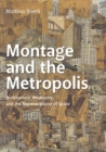Montage and the Metropolis : Architecture, Modernity, and the Representation of Space - Book