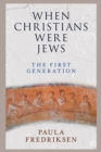 When Christians Were Jews : The First Generation - Book