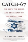 Catch-67 : The Left, the Right, and the Legacy of the Six-Day War - Book