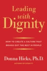 Leading with Dignity : How to Create a Culture That Brings Out the Best in People - Book