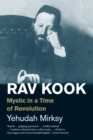 Rav Kook : Mystic in a Time of Revolution - Book