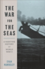 The War for the Seas : A Maritime History of World War II - eBook