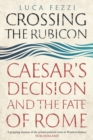Crossing the Rubicon : Caesar's Decision and the Fate of Rome - eBook