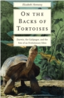 On the Backs of Tortoises : Darwin, the Galapagos, and the Fate of an Evolutionary Eden - eBook