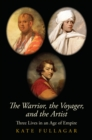 The Warrior, the Voyager, and the Artist : Three Lives in an Age of Empire - eBook