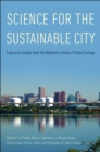 Science for the Sustainable City : Empirical Insights from the Baltimore School of Urban Ecology - eBook