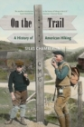 On the Trail : A History of American Hiking - Book