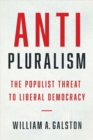 Anti-Pluralism : The Populist Threat to Liberal Democracy - Book