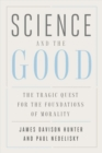 Science and the Good : The Tragic Quest for the Foundations of Morality - Book
