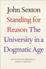 Standing for Reason : The University in a Dogmatic Age - Book