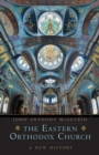The Eastern Orthodox Church : A New History - eBook