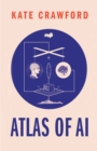 The Atlas of AI : Power, Politics, and the Planetary Costs of Artificial Intelligence - eBook