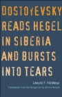 Dostoyevsky Reads Hegel in Siberia and Bursts into Tears - eBook