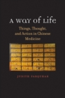 A Way of Life : Things, Thought, and Action in Chinese Medicine - eBook