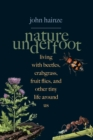 Nature Underfoot : Living with Beetles, Crabgrass, Fruit Flies, and Other Tiny Life Around Us - eBook