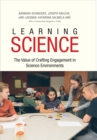Learning Science : The Value of Crafting Engagement in Science Environments - eBook