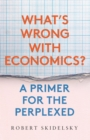 Whata€™s Wrong with Economics? : A Primer for the Perplexed - eBook