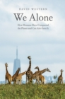 We Alone : How Humans Have Conquered the Planet and Can Also Save It - eBook