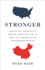 Stronger : Adapting America's China Strategy in an Age of Competitive Interdependence - eBook