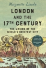 London and the Seventeenth Century : The Making of the World's Greatest City - eBook