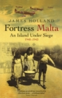 Fortress Malta : An Island Under Siege 1940-1943 - Book