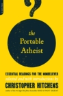 The Portable Atheist : Essential Readings for the Nonbeliever - Book