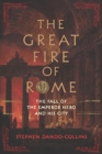 The Great Fire of Rome : The Fall of the Emperor Nero and His City - eBook