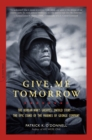 Give Me Tomorrow : The Korean War's Greatest Untold Story--The Epic Stand of the Marines of George Company - eBook