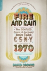 Fire and Rain : The Beatles, Simon and Garfunkel, James Taylor, CSNY, and the Lost Story of 1970 - Book